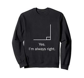 Yes Im Always Right Angle Math Teacher Sweatshirt