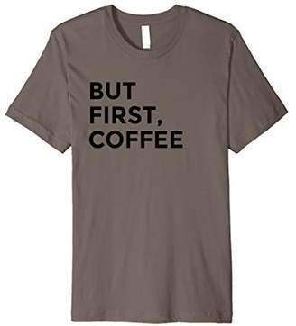 But First Coffee Fitted Tee Shirt