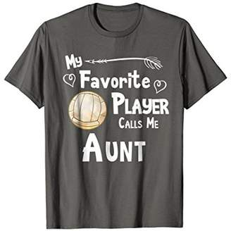 Volleyball Shirt My Favorite Player Calls Me Aunt T-Shirt