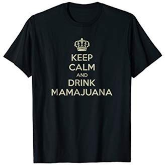 Keep Calm and Drink MAMAJUANA t-Shirt