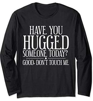 Have You Hugged Someone Today Long Sleeve