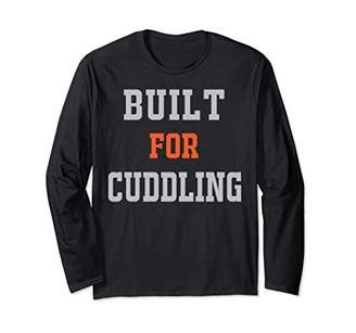 Built for Cuddling Long Sleeve Shirt
