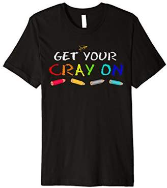 Get Your Cray On Premium Shirt Gift For MEn Women And Kids