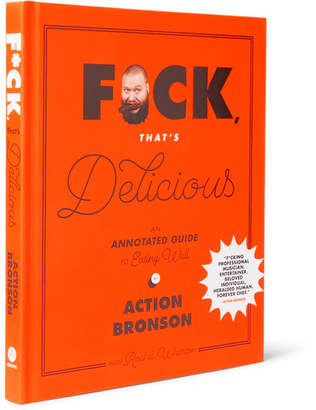 F*ck, That's Delicious: An Annotated Guide To Eating Well By Action Bronson Hardcover Book