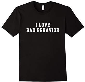 I Love Bad Behavior Tee Shirt