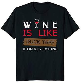 Wine Is Like Duck Tape It Fixes Everything Funny T-shirt