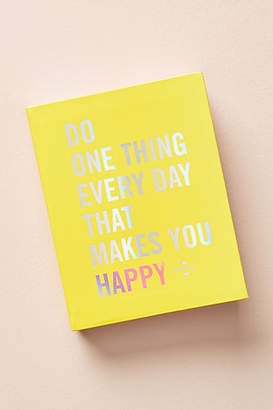 Anthropologie Do One Thing Every Day That Makes You Happy: A Mindfulness Journal