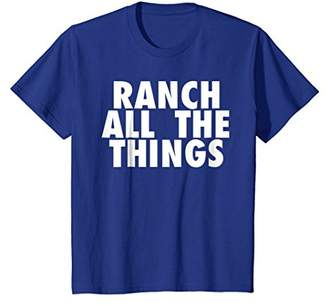 Ranch Dressing All The Things Funny Ranch Dressing T-Shirt