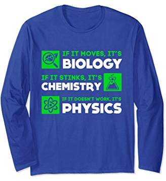It Is Biology Or Chemistry Or Physics Long Sleeve T-Shirt