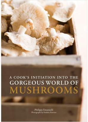 Chronicle Books A Cook's Initiation into the Gorgeous World of Mushrooms