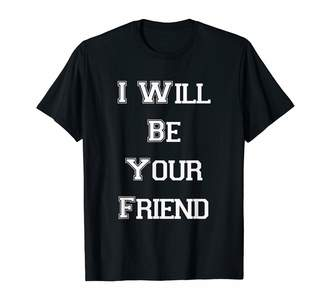 Back To School By Precisetees I Will Be Your Friend - Teen - Student T-Shirt
