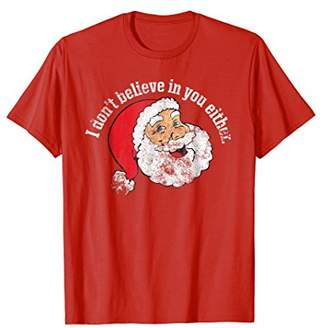 I Don't Believe in You Either Funny Santa Christmas T-Shirt