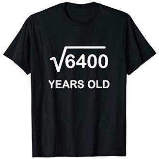 Square Root of 6400 Birthday Shirt 80 Year Old Gift