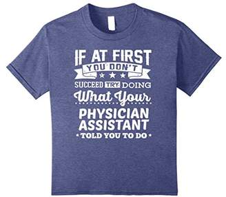 Physician Assistant Shirt If You Don't Succeed Funny Gift