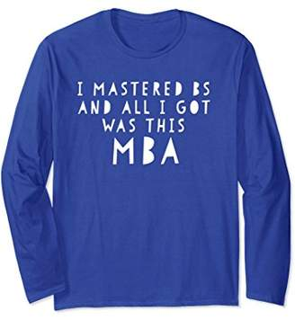 Funny MBA Graduate T Shirt for Graduation Gift Long Sleeve