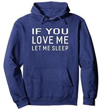 If You Love Me Let Me Sleep Great Gift Funny Sayings Hoodie