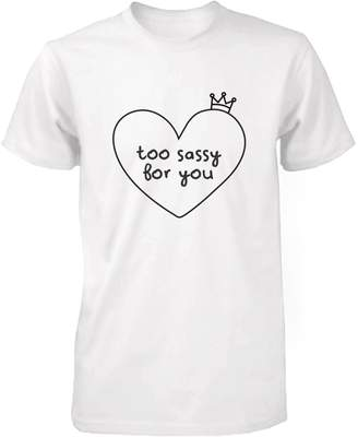 Love 365 Printing TOO SASSY FOR YOU Funny Shirt