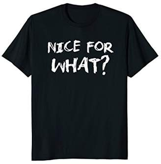Nice For What? Tshirt For Men And Women
