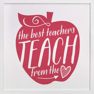 Teach From The Heart. Art Print