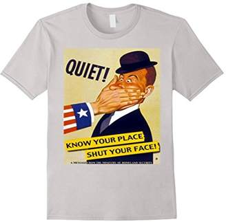 Quiet Know Your Place Shut Your Face on a Tee Shirt