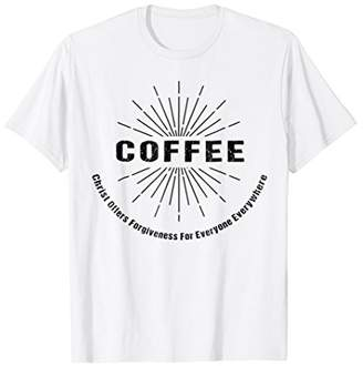 COFFEE Christ Offers Forgiveness Everyone Everywhere T-Shirt