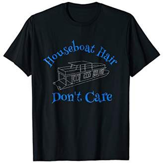 Houseboat Hair Don't Care House Boat Life Messy Hair Tshirt