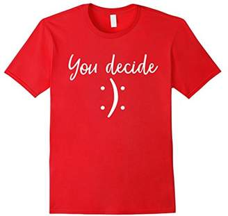 You Decide | Snarky Funny & Sassy T-Shirt & Gift
