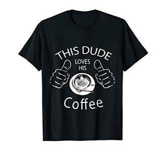 Mens This Dude Loves His Coffee T-Shirt