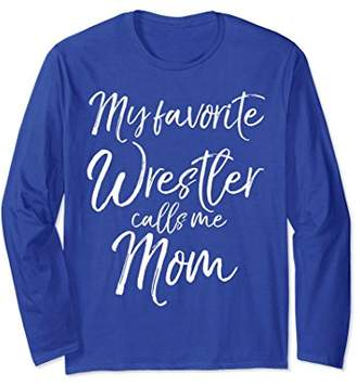 My Favorite Wrestler calls Me Mom Long Sleeve Tee Wrestling