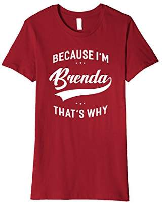 Because I'm Brenda That's Why First Name - Ladies T-Shirt