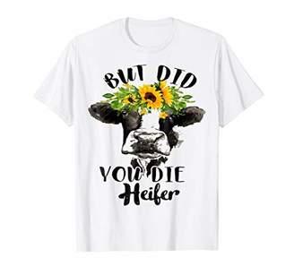 But Did You Die? Heifer Wears Flower-Farmer Tshirt