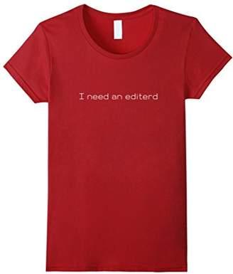 I need an editerd Editor Writer Journalism Reporter T-Shirt