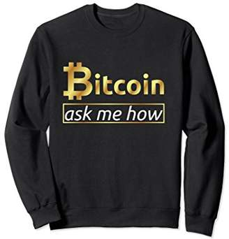 Bitcoin Ask Me How Cryptocurrency Sales Sweatshirt