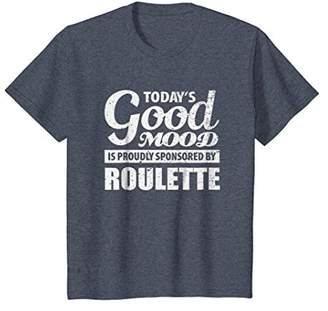 This Good Mood is Proudly Sponsored by Roulette T-Shirt