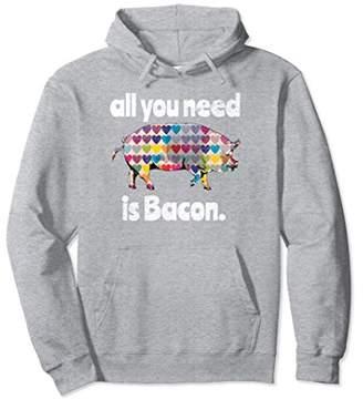 Bacon Lover Hoodie All you need Hoodie Sweatshirt