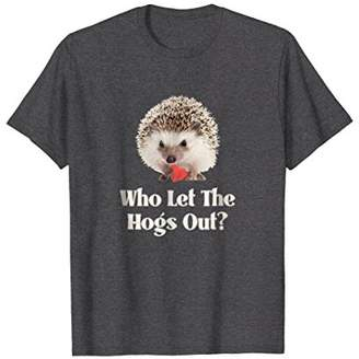 Who Let The Hedgehogs Out Funny Hedgehog Shirt Gift