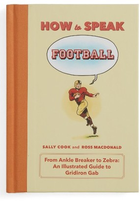 How To Speak Football: From Ankle Breaker To Zebra - An Illustrated Guide To Gridiron Gab Book