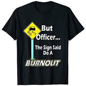 But Officer the Sign Said Do a Burnout Funny T-Shirt