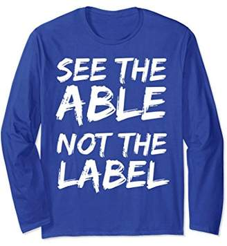 See the Able Not the Label Long Sleeve Shirt Autism Aware