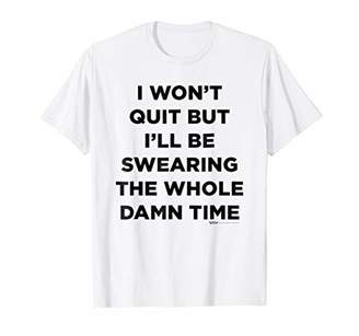 I Won't Quit But I'll Be Swearing The Whole Damn Gym T Shirt
