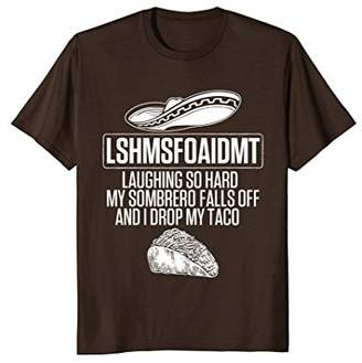 LSHMSFOAIDMT Laugh So Hard I Drop My Taco T-Shirt