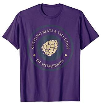 Nothing Beats a Tall Glass of Homebrew Beer Drinker T-Shirt
