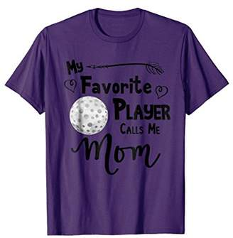 My Favorite Player Calls Me Mom T-Shirt Golf Tee Shirt