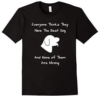 Everyone Thinks They Have The Best Dog Dog Lover T-Shirt