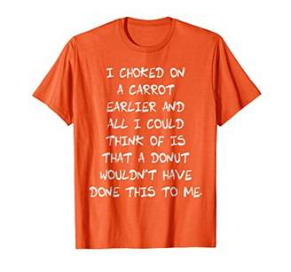 Choked On Carrot Donut Wouldn't Have Done This T-Shirt