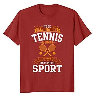 If You Think Tennis is Boring T-Shirt