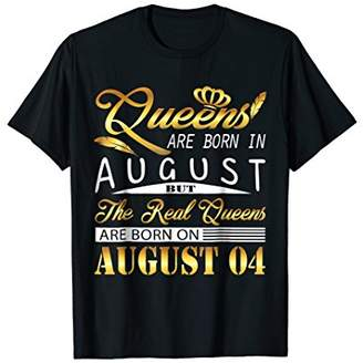 Real Queens Are Born On August 4 Shirt Birthday Women Gift