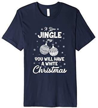Jingle Ball Funny Dirty Christmas Shirts