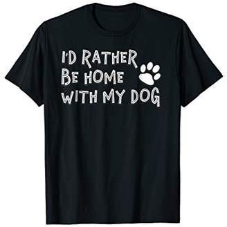 I'd Rather Be Home With My Dog Funny Pet Lover T Shirt
