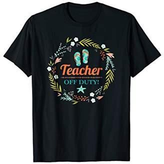 Teacher Off Duty Summer Vacation T-Shirt Appreciation Gift